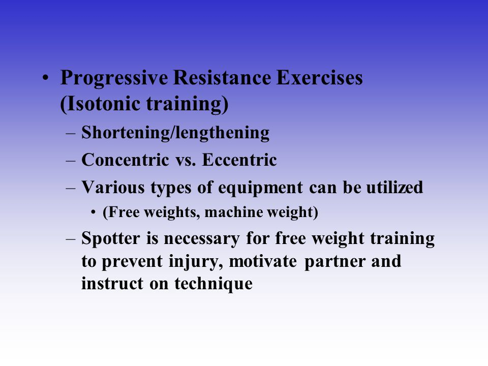 Progressive Resistance Exercises (Isotonic training)