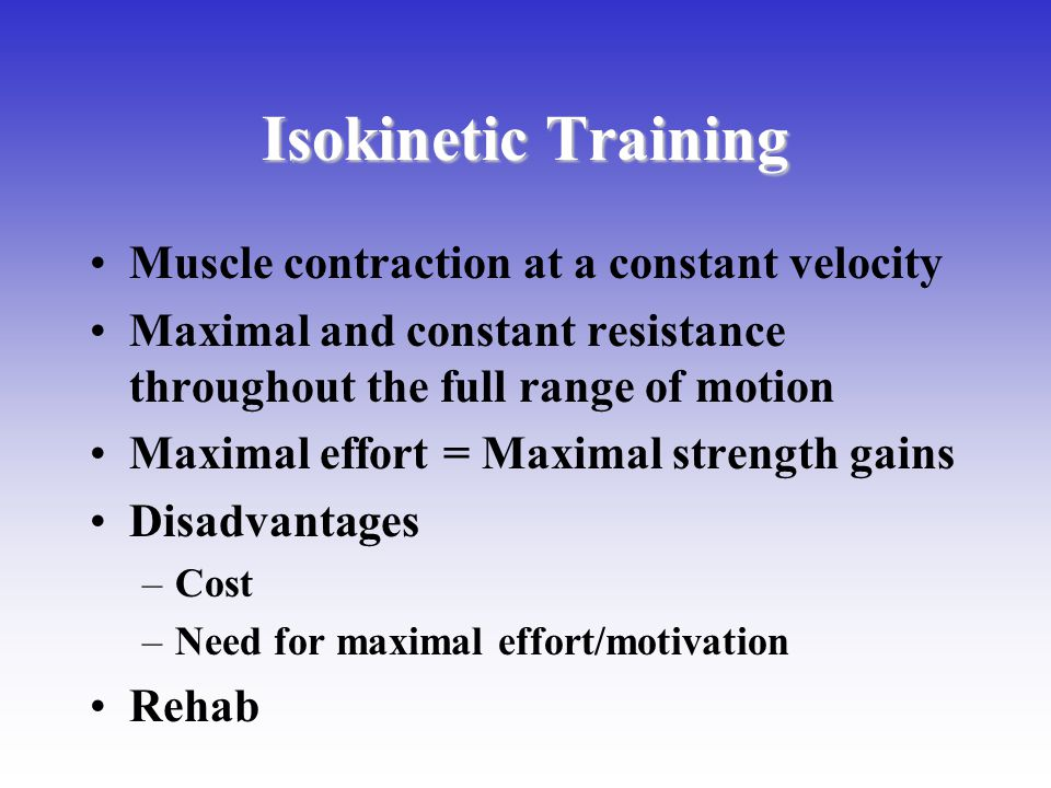Isokinetic Training Muscle contraction at a constant velocity