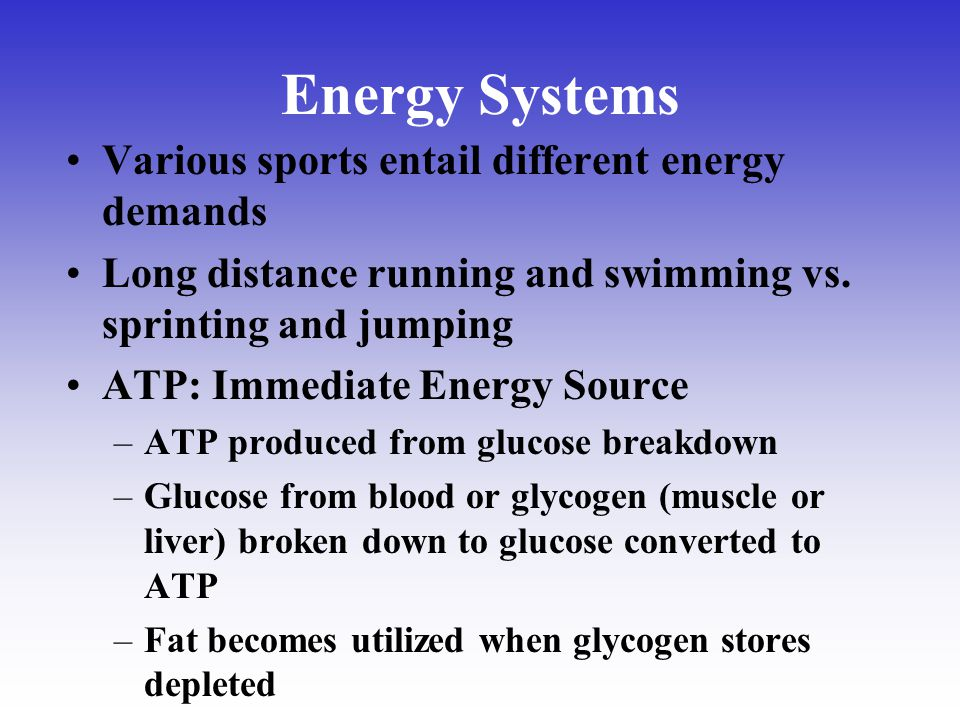 Energy Systems Various sports entail different energy demands