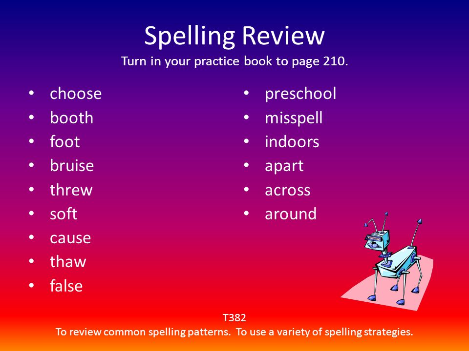 Spelling Review Turn in your practice book to page 210.