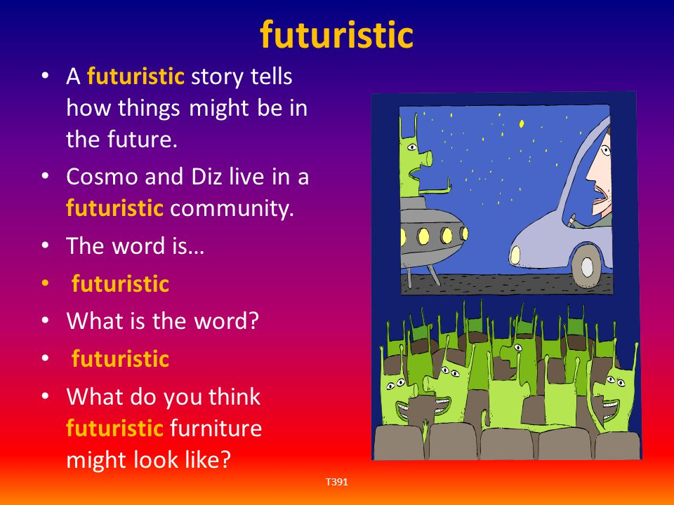 futuristic A futuristic story tells how things might be in the future.