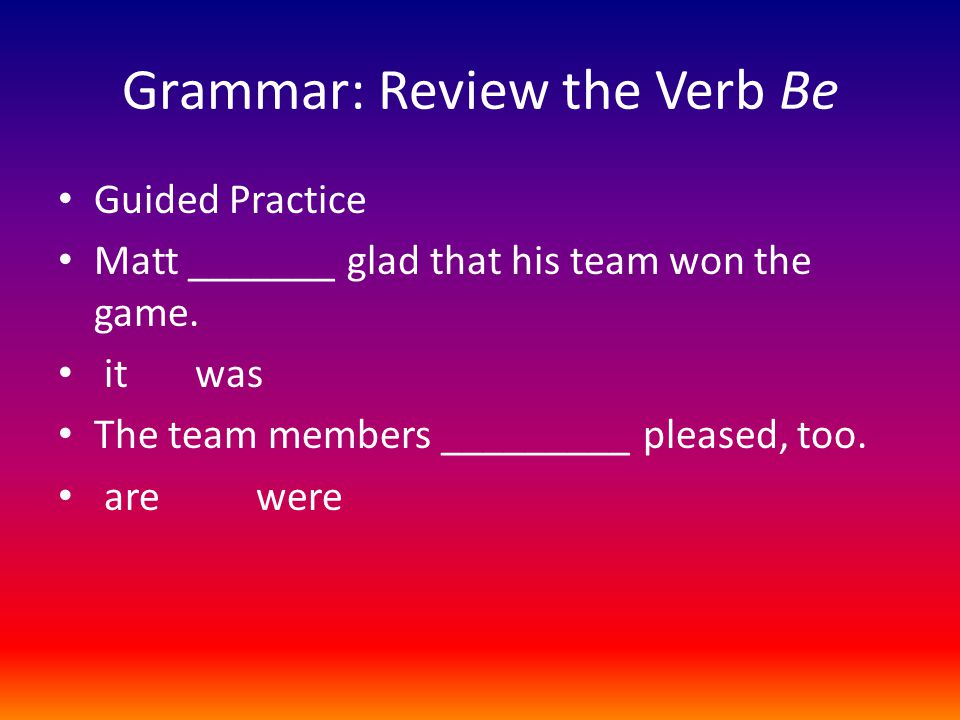 Grammar: Review the Verb Be
