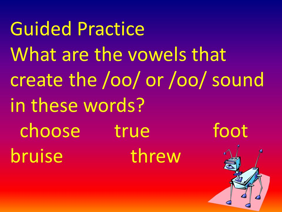 Guided Practice What are the vowels that create the /oo/ or /oo/ sound in these words