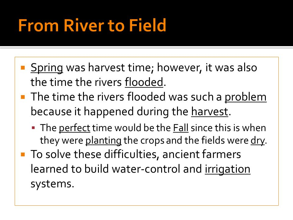 From River to Field Spring was harvest time; however, it was also the time the rivers flooded.