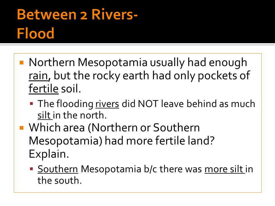 Between 2 Rivers- Flood Northern Mesopotamia usually had enough rain, but the rocky earth had only pockets of fertile soil.