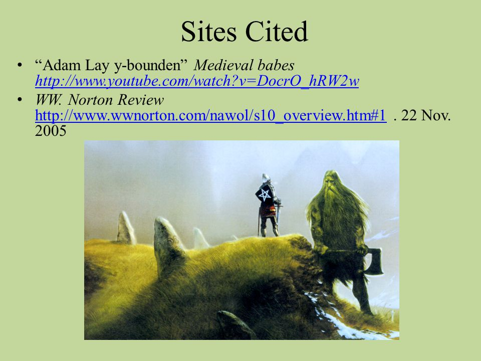Sites Cited Adam Lay y-bounden Medieval babes http://www.youtube.com/watch v=DocrO_hRW2w.