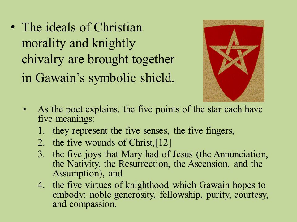 The ideals of Christian morality and knightly chivalry are brought together in Gawain's symbolic shield.