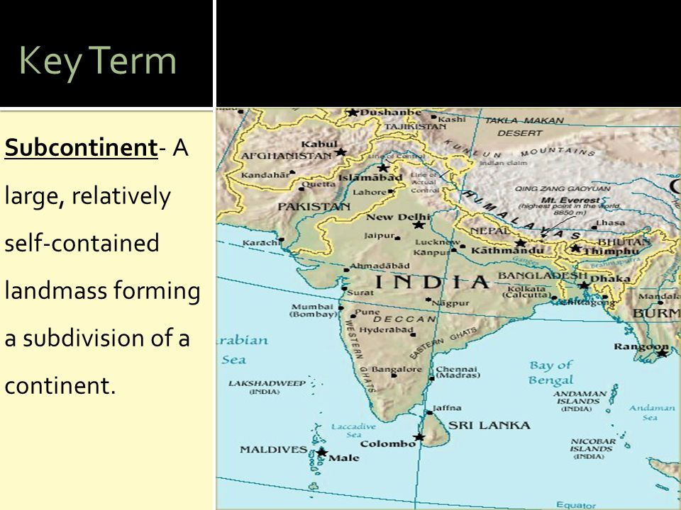 Key Term Subcontinent- A large, relatively self-contained landmass forming a subdivision of a continent.