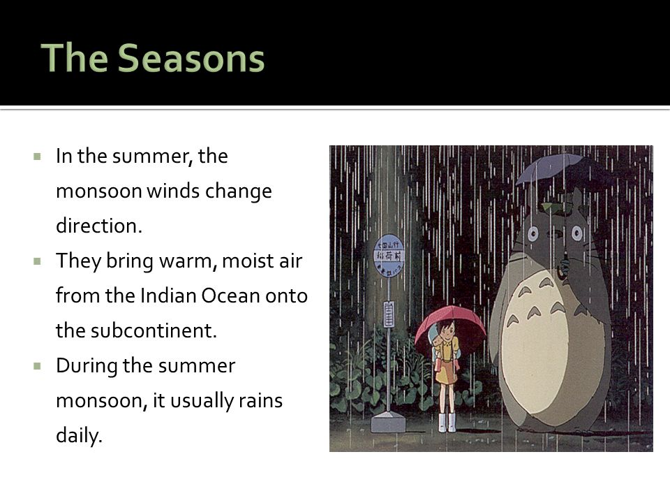 The Seasons In the summer, the monsoon winds change direction.