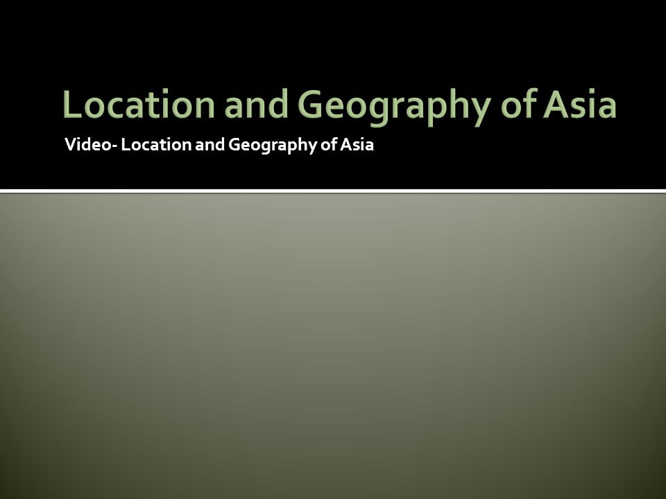 Location and Geography of Asia