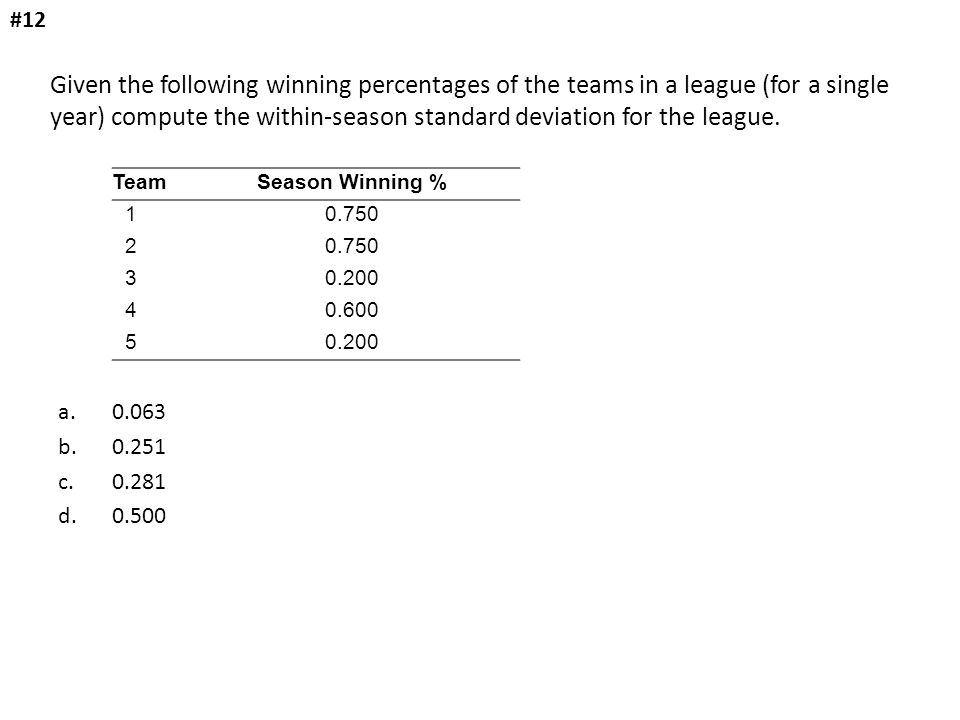 #12 Given the following winning percentages of the teams in a league (for a single year) compute the within-season standard deviation for the league.
