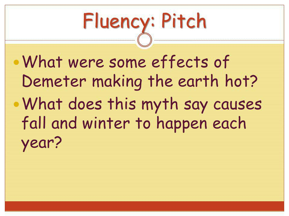Fluency: Pitch What were some effects of Demeter making the earth hot