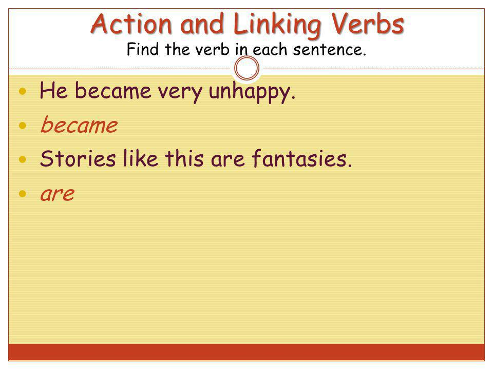 Action and Linking Verbs Find the verb in each sentence.