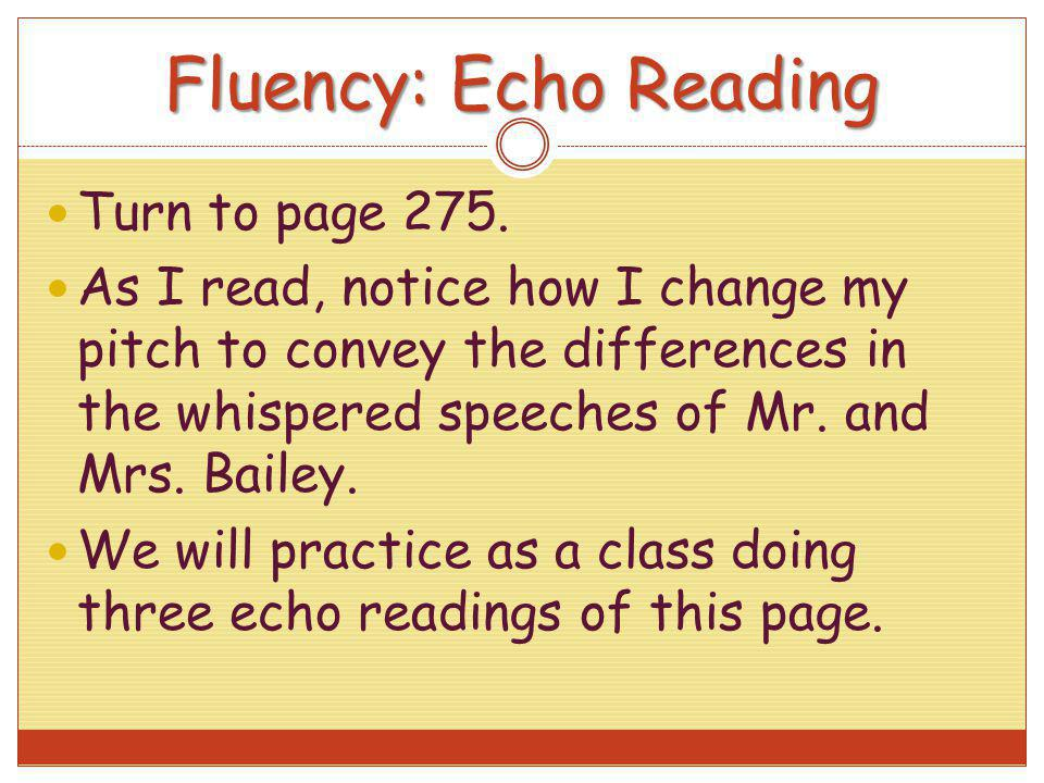 Fluency: Echo Reading Turn to page 275.