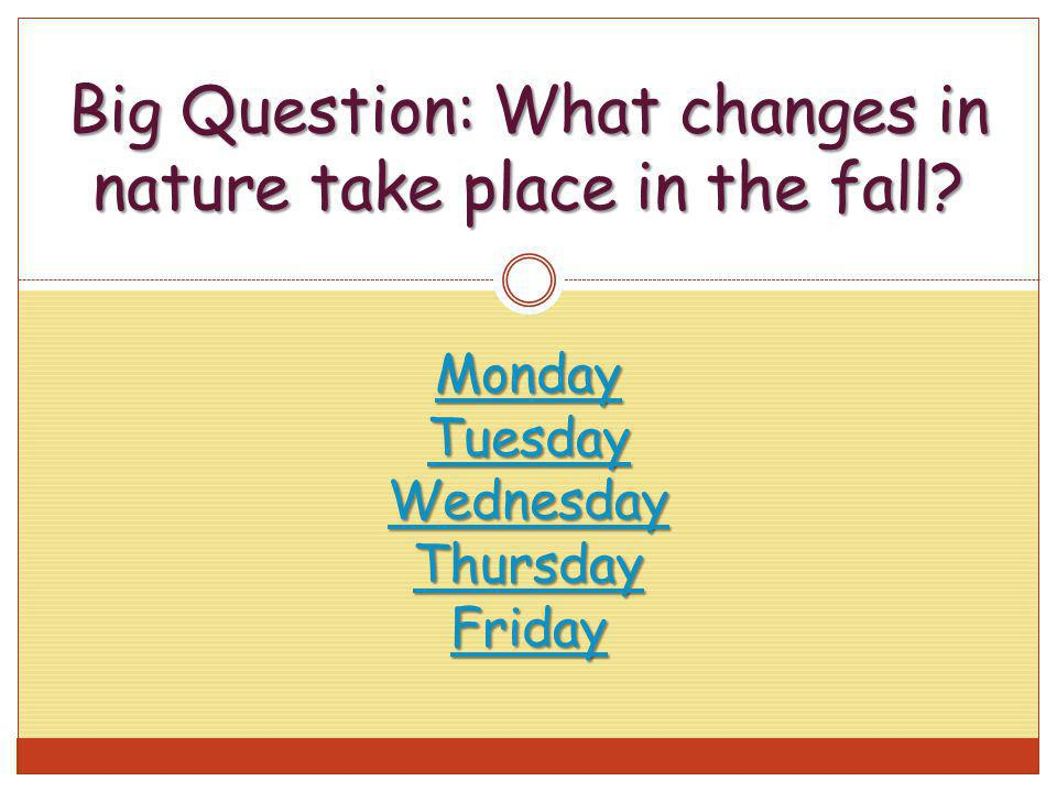 Big Question: What changes in nature take place in the fall