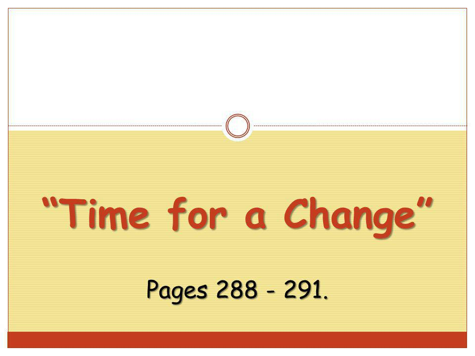 Time for a Change Pages 288 - 291.