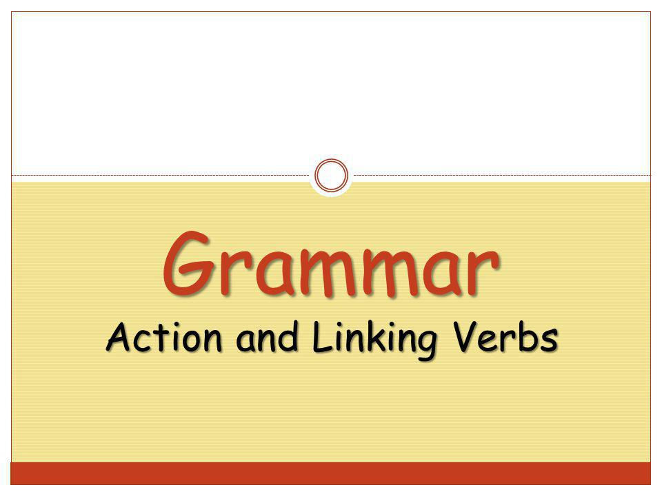 Grammar Action and Linking Verbs