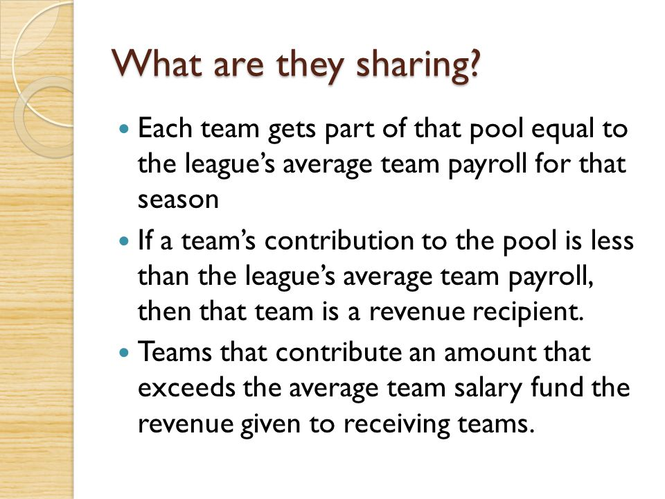 What are they sharing Each team gets part of that pool equal to the league's average team payroll for that season.