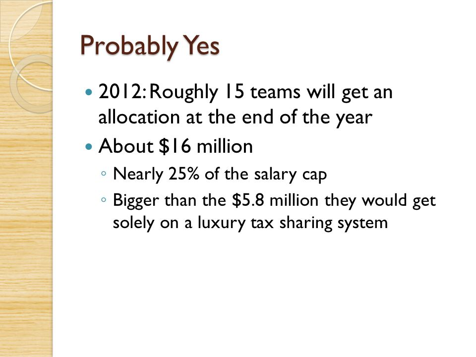 Probably Yes 2012: Roughly 15 teams will get an allocation at the end of the year. About $16 million.