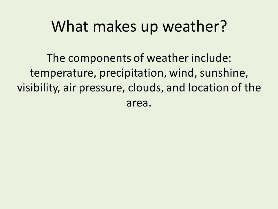What makes up weather