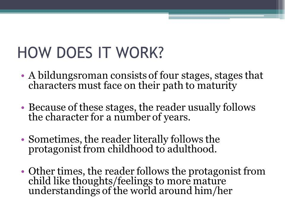 HOW DOES IT WORK A bildungsroman consists of four stages, stages that characters must face on their path to maturity.