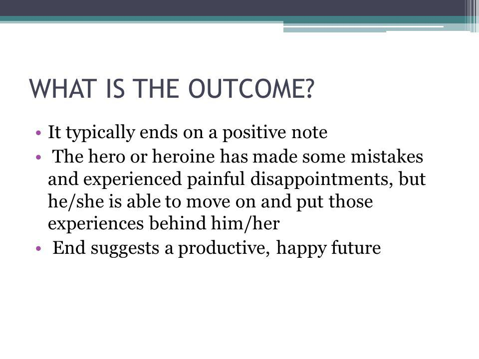 WHAT IS THE OUTCOME It typically ends on a positive note