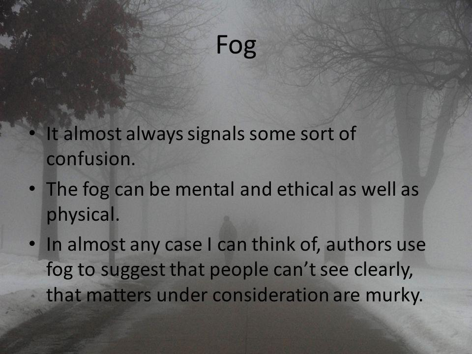 Fog It almost always signals some sort of confusion.