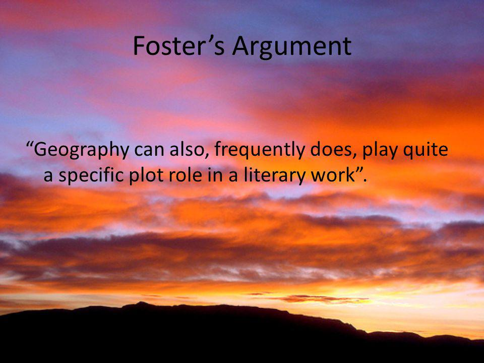 Foster's Argument Geography can also, frequently does, play quite a specific plot role in a literary work .