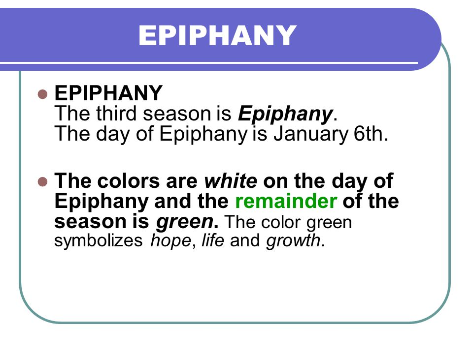 EPIPHANY EPIPHANY The third season is Epiphany. The day of Epiphany is January 6th.