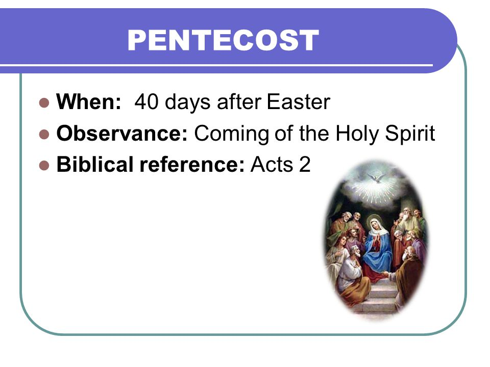 PENTECOST When: 40 days after Easter