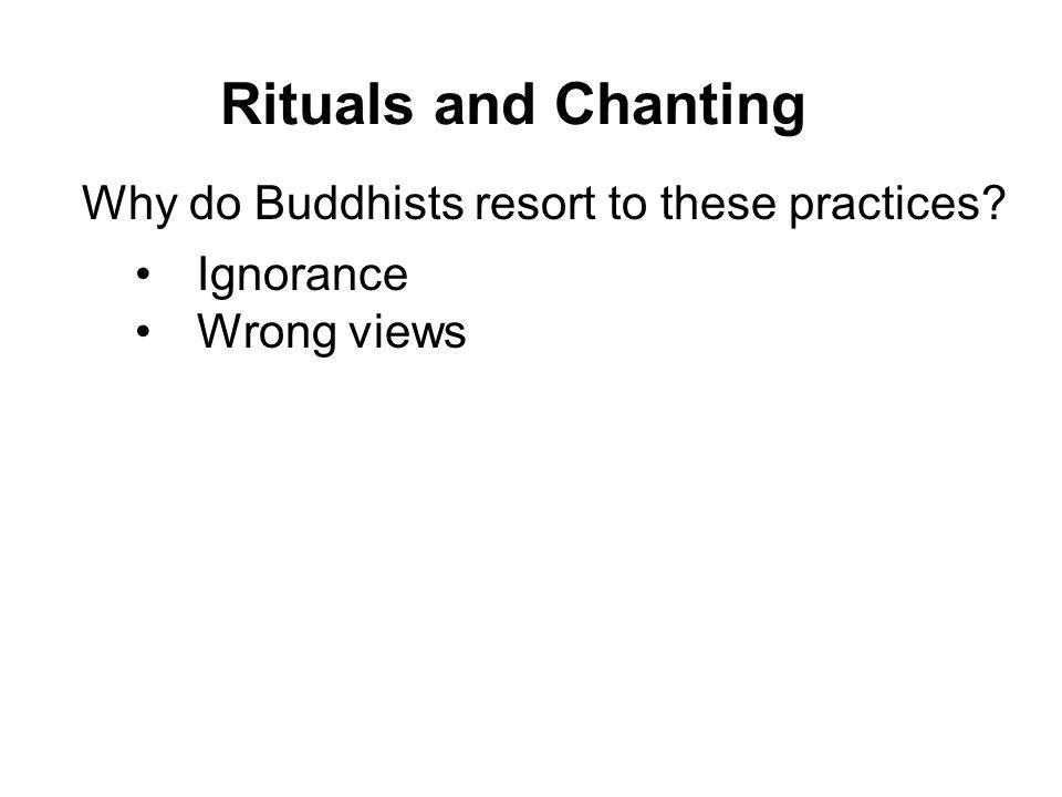 Rituals and Chanting Why do Buddhists resort to these practices