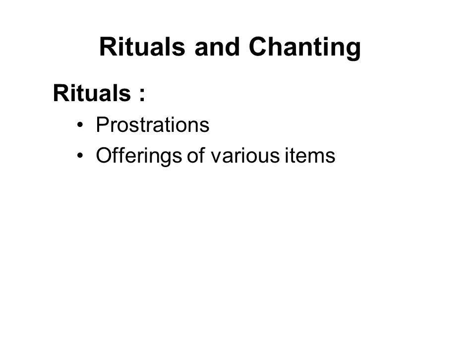 Rituals and Chanting Rituals : Prostrations Offerings of various items