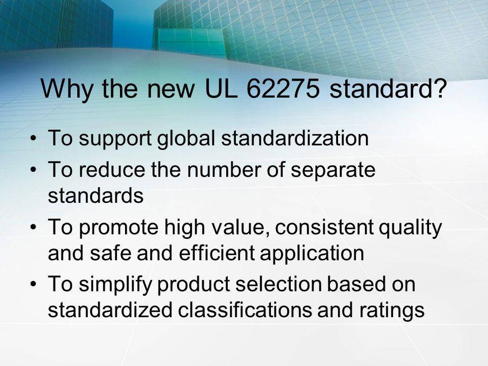 Why the new UL 62275 standard To support global standardization