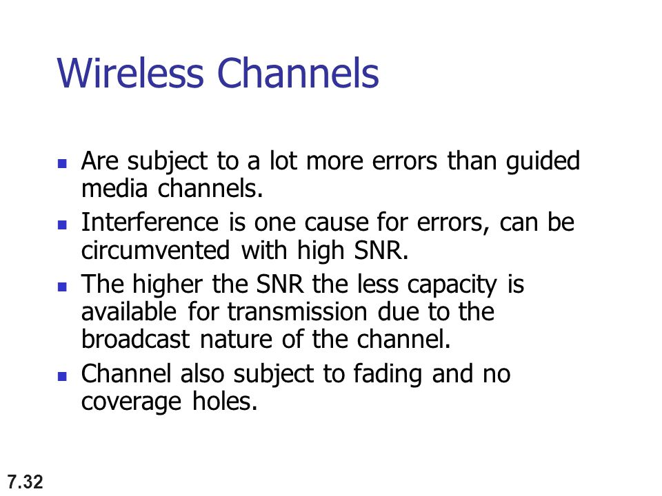 Wireless Channels Are subject to a lot more errors than guided media channels.