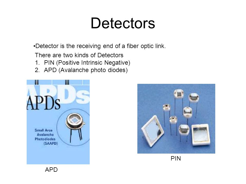 Detectors Detector is the receiving end of a fiber optic link.