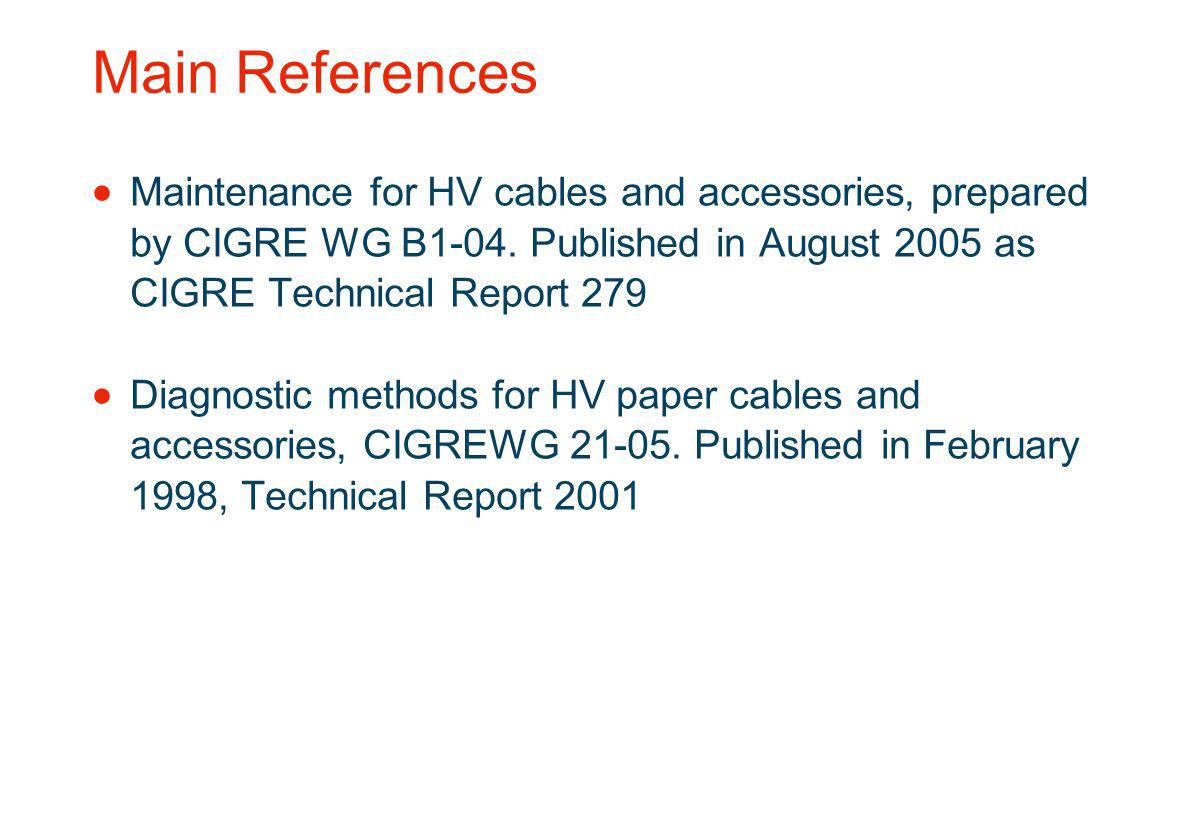 Main References Maintenance for HV cables and accessories, prepared by CIGRE WG B1-04. Published in August 2005 as CIGRE Technical Report 279.