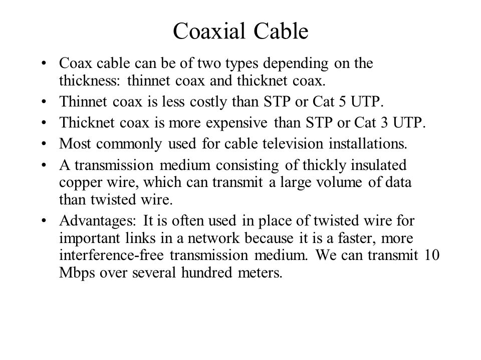 Coaxial Cable Coax cable can be of two types depending on the thickness: thinnet coax and thicknet coax.