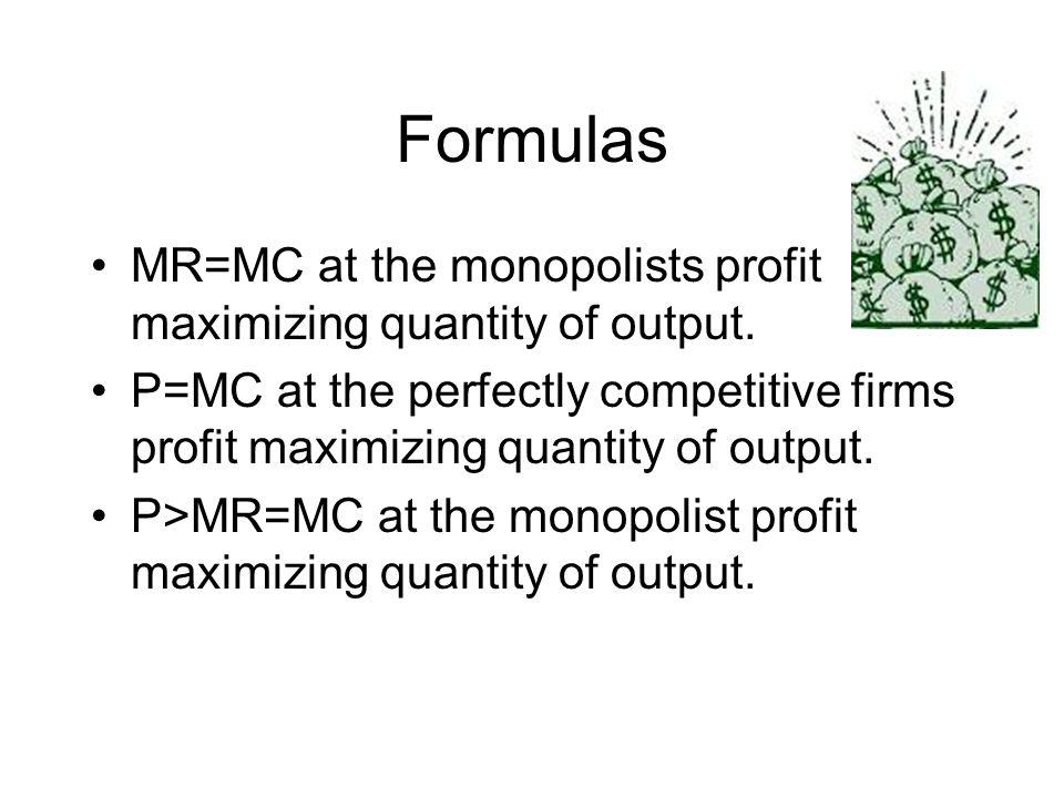 Formulas MR=MC at the monopolists profit maximizing quantity of output.