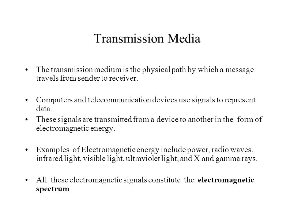 Transmission Media The transmission medium is the physical path by which a message travels from sender to receiver.
