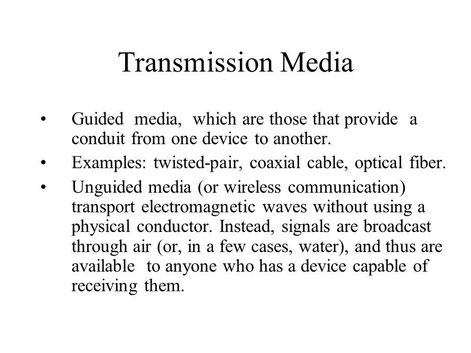 Transmission Media Guided media, which are those that provide a conduit from one device to another.