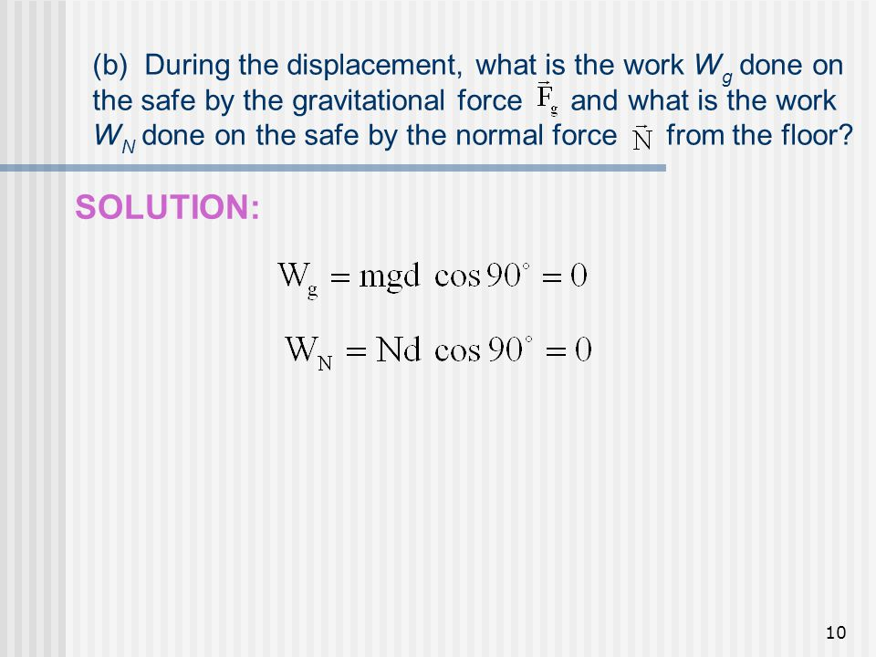 (b) During the displacement, what is the work Wg done on the safe by the gravitational force and what is the work WN done on the safe by the normal force from the floor