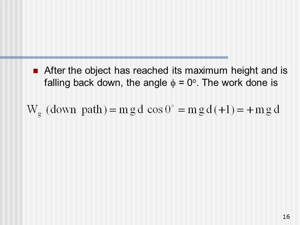 After the object has reached its maximum height and is falling back down, the angle  = 0o.