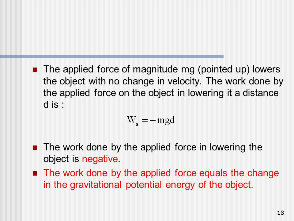 The applied force of magnitude mg (pointed up) lowers the object with no change in velocity. The work done by the applied force on the object in lowering it a distance d is :
