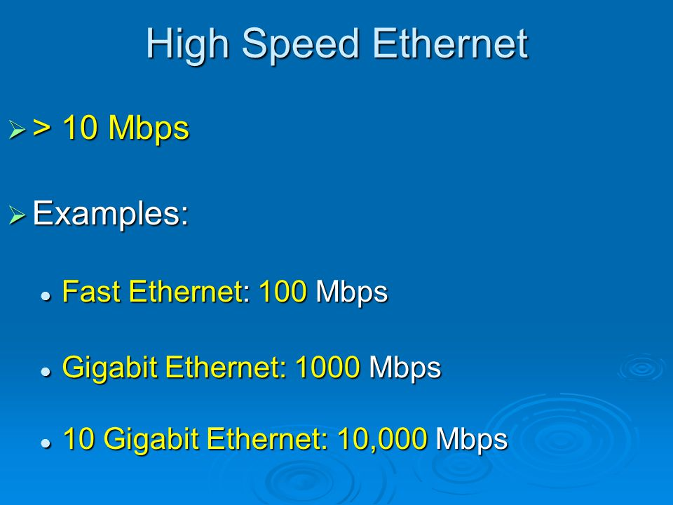 High Speed Ethernet > 10 Mbps Examples: Fast Ethernet: 100 Mbps