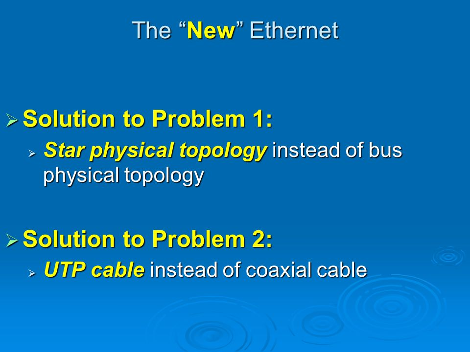 The New Ethernet Solution to Problem 1: Solution to Problem 2: