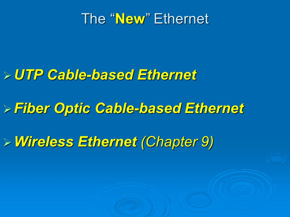The New Ethernet UTP Cable-based Ethernet. Fiber Optic Cable-based Ethernet.