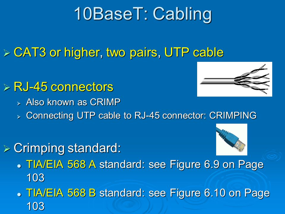 10BaseT: Cabling CAT3 or higher, two pairs, UTP cable RJ-45 connectors