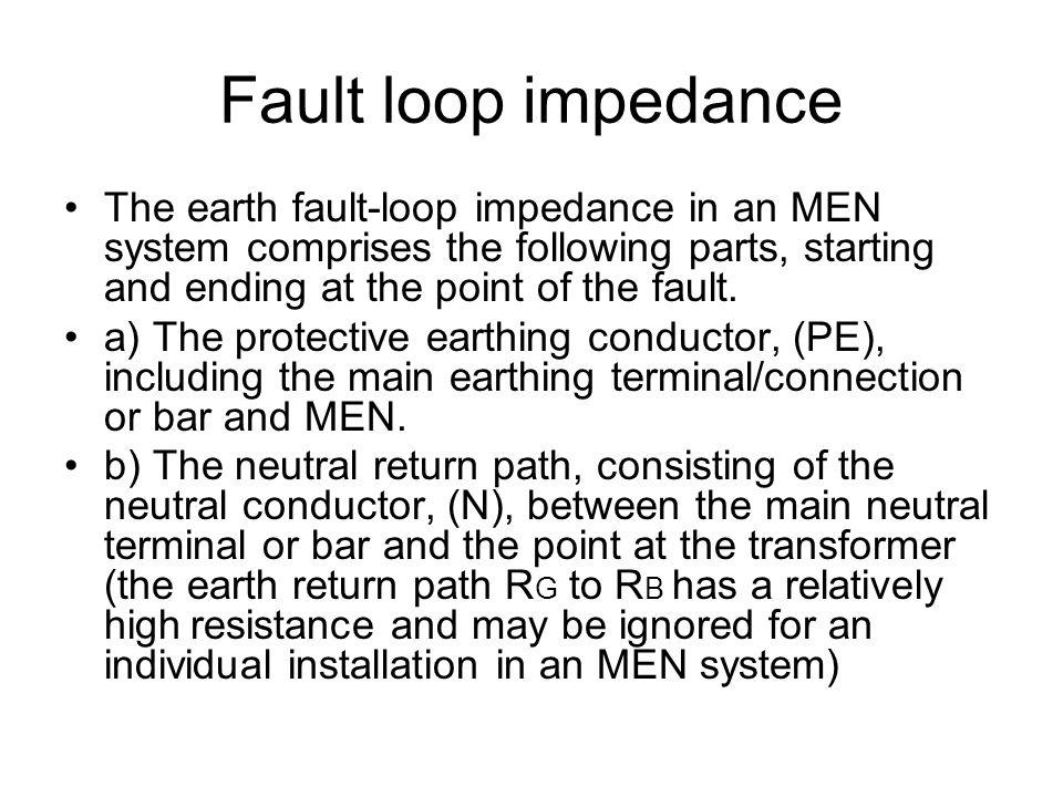 Fault loop impedance The earth fault-loop impedance in an MEN system comprises the following parts, starting and ending at the point of the fault.