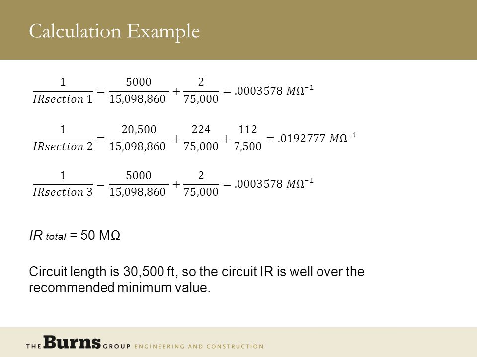 Calculation Example 1 𝐼𝑅𝑠𝑒𝑐𝑡𝑖𝑜𝑛 1 = 5000 15,098,860 + 2 75,000 =.0003578 𝑀Ω⁻¹.