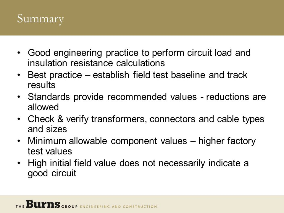 Summary Good engineering practice to perform circuit load and insulation resistance calculations.